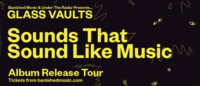 Glass Vaults - Sounds That Sound Like Music Tour