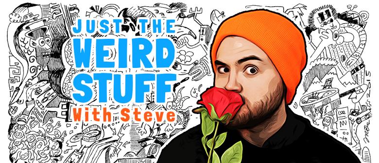 Just The Weird Stuff With Steve