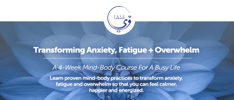Transforming Anxiety, Fatigue+Overwhelm [4-week Course]: POSTPONED