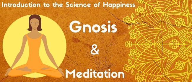 The Science of Happiness, Gnosis & Meditation MANUREWA