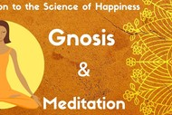 The Science of Happiness, Gnosis & Meditation OREWA