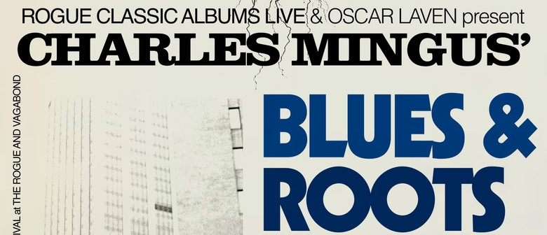 Mingus Blues and Roots - Rogue Classic Albums Live