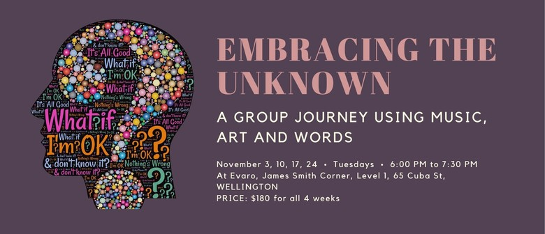 Embracing the Unknown- group journey with music, art & words
