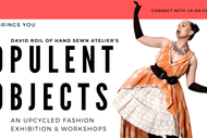 Opulent Objects Fashion Exhibition and Workshops