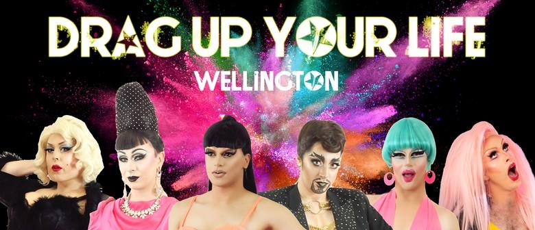 Drag up your Life - Wellington!