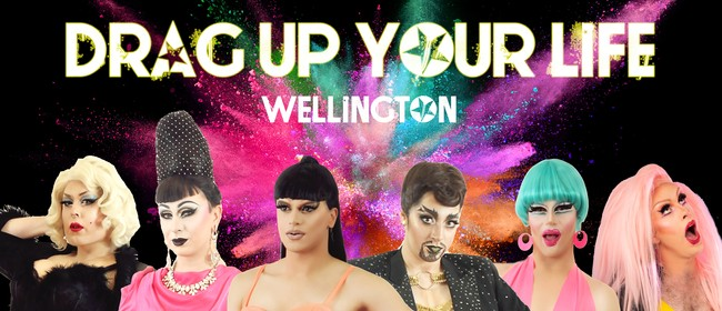 Drag up your Life - Wellington!