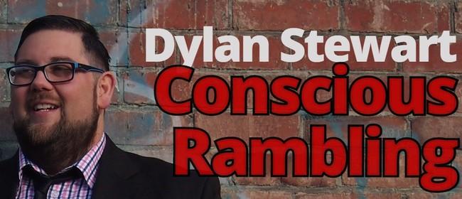 Dylan Stewart - Conscious Rambling: CANCELLED