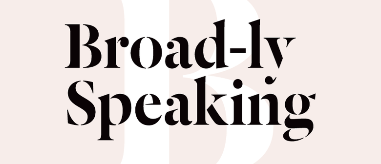 Broad-ly Speaking
