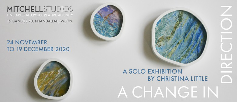 A Change in Direction: A Solo Exhibition by Christina Little