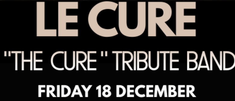 """""""Le Cure"""" - The Cure Tribute Band"""