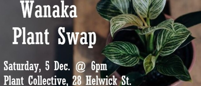 Wanaka Plant Swap: CANCELLED
