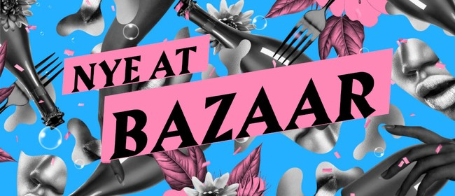 NYE at Bazaar: CANCELLED