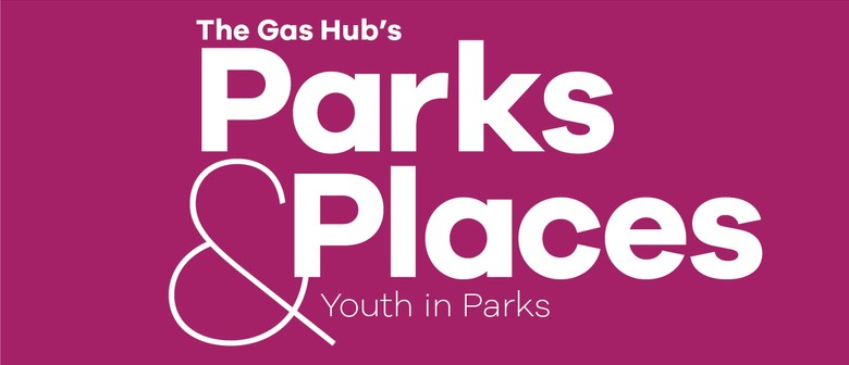 The Gas Hub's Parks & Places - Youth in Parks