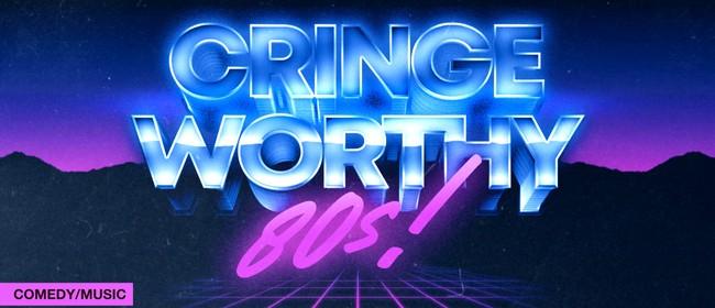 Cringe Worthy 80s!