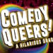 Comedy Queers! A Hilarious Drag Show