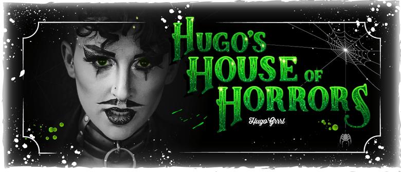 Hugo's House of Horrors: A Halloween Drag Show
