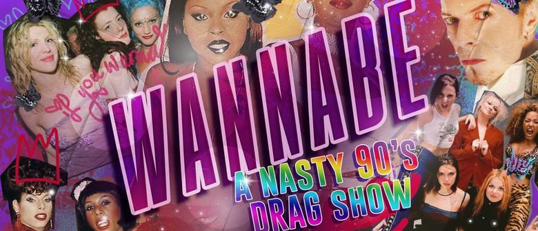 Wannabe - A Nasty 90s Drag show