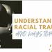 Understanding Racial Trauma - and - Ways to Heal