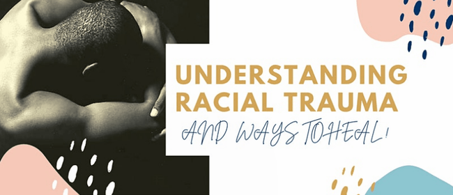 Understanding Racial Trauma - and - Ways to Heal