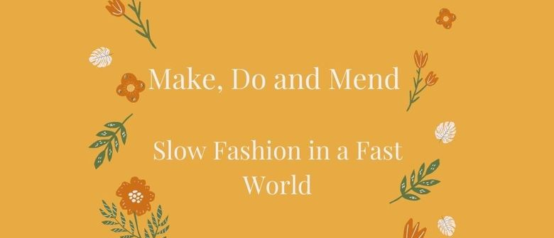 Make, Do and Mend - Slow Fashion in a Fast World