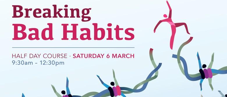Breaking Bad Habits Half Day Course