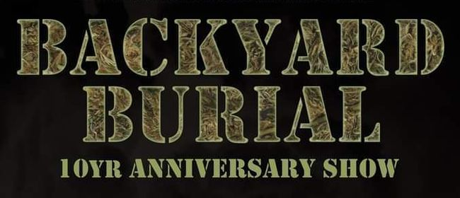 Backyard Burial - 10yr Anniversary Show w/ Guests