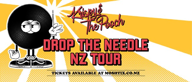 Krispy & the Pooch - Drop the Needle NZ Tour