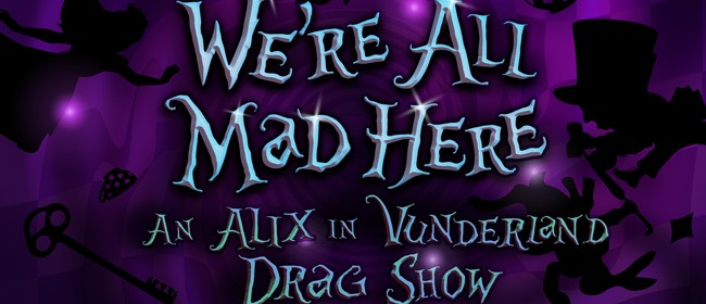 We're All Mad Here: An Alix in Vunderland Drag Show