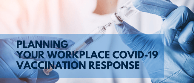 Planning Your Workplace Covid-19 Vaccination Response