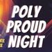 Poly Proud Night!!