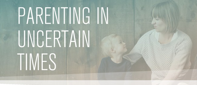 Parenting in Uncertain Times