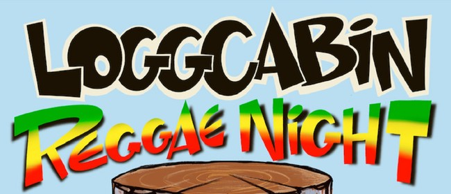 LoggCabin Reggae Night