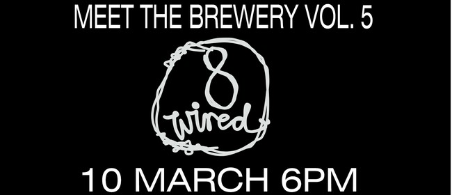Okere Falls Store - Meet the Brewer #5 - 8 Wired Brewing