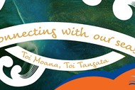 Connecting With Our Seas - Toi Moana, Toi Tangata
