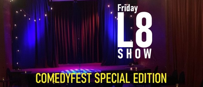 The Friday L8 Show - Comedyfest Special Edition