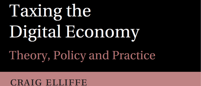 Taxing the Digital Economy: Theory, Policy and Practice