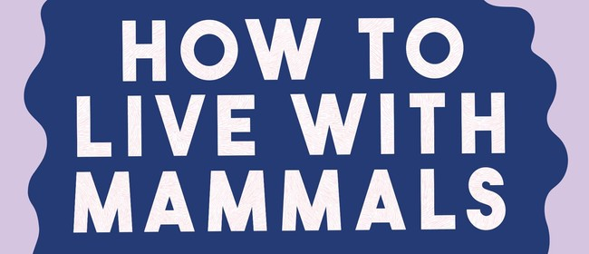 Book Launch - How To Live With Mammals by Ash Davida Jane