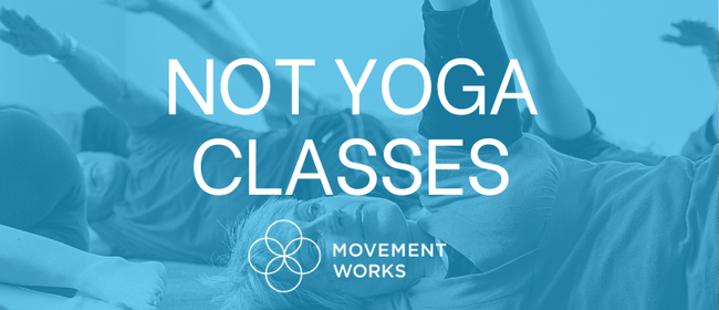 """Not Yoga"" Awareness Through Movement Classes"