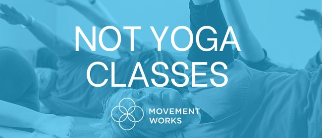 """Not Yoga"" Awareness Through Movement Classes"