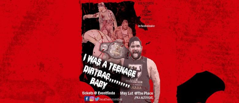 Heathen Combat presents... I Was A Teenage Dirtbag.....Baby!