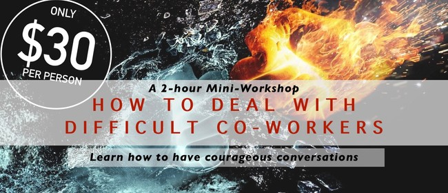 Mini-Workshop: How To Deal With Difficult Co-Workers
