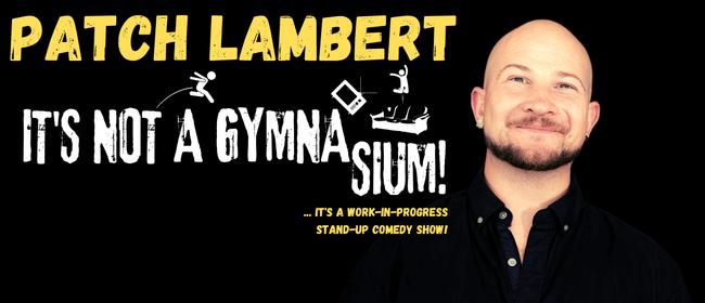 Patch Lambert - It's Not A Gymnasium!