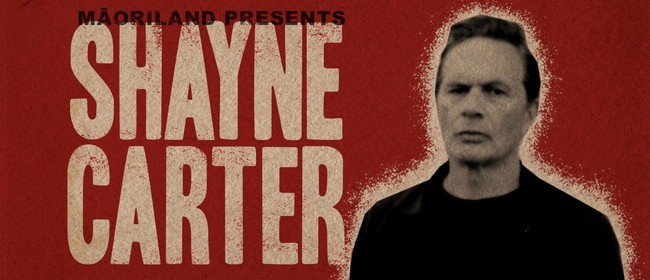 Māoriland Presents Shayne Carter