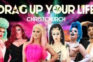 Drag up your Life! - Christchurch
