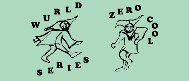 Wurld Series + Zero Cool Gig