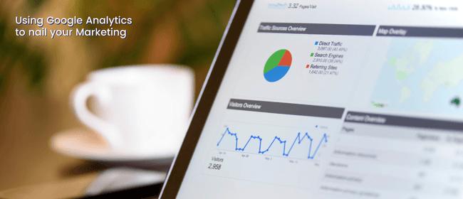 Using Google Analytics to Nail Your Marketing