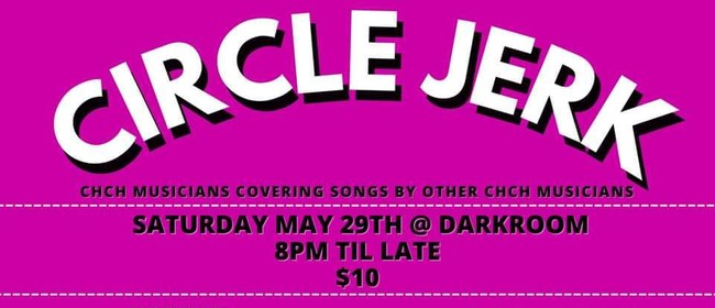 Circle Jerk - A Celebration of Chch Music