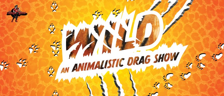 WILD: An Animalistic Drag Show: CANCELLED