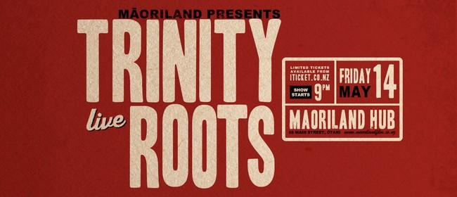Māoriland Presents Trinity Roots