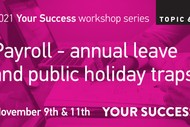 Payroll Workshop - annual leave and public holiday traps.